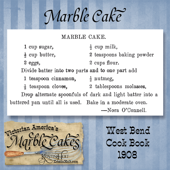 Kristin Holt   Victorian America's Marble Cakes. Recipe from West Bend Cook Book, 1908.