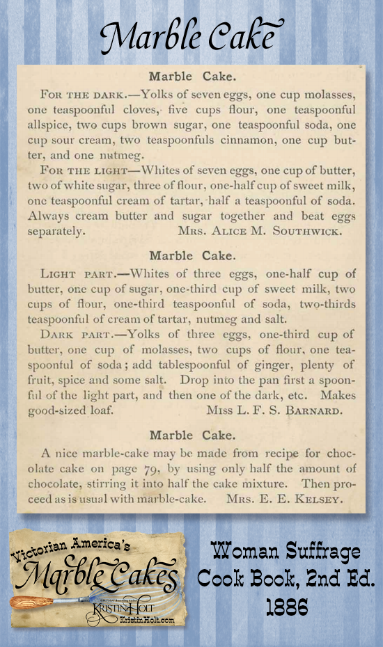 Kristin Holt   Victorian America's Marble Cakes. Three Marble Cake recipes published in Woman Suffrage Cook Book, 2nd Edition, 1886. Two spice options, one chocolate option.