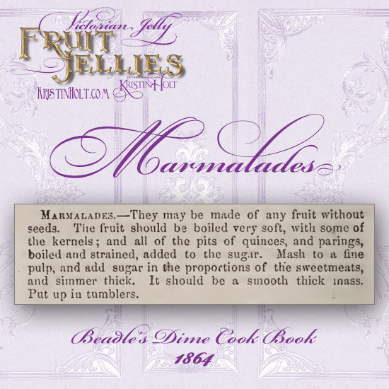 Kristin Holt   Victorian Jelly: Fruit Jellies. Recipe for Marmalades, published in Beadle's Dime Cook Book, 1864.