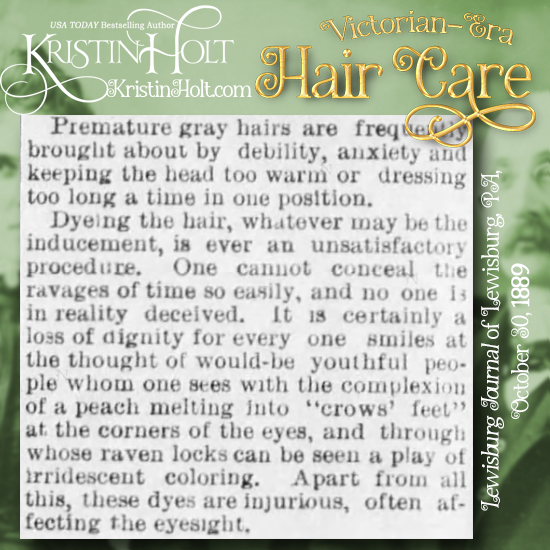 Kristin Holt | Victorian-Era Hair Care. Do Not Color Premature Gray Hair. From the Lewisburg Journal of Lewisburg, Pennsylvania, October 30, 1889.