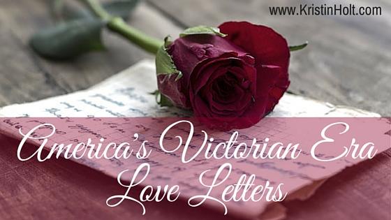 Kristin Holt   America's Victorian Era Love Letters