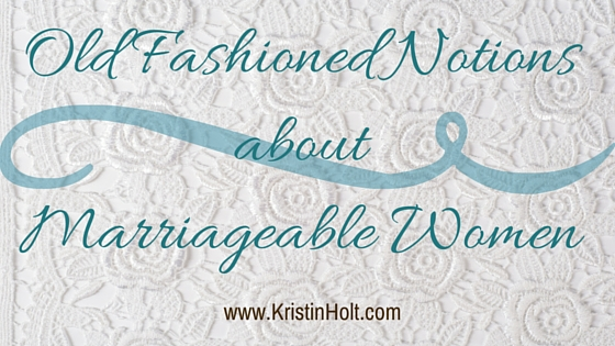 Kristin Holt   Old Fashioned Notions about Marriageable Women