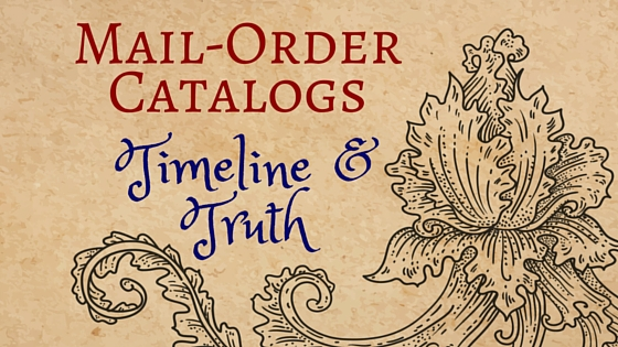 Kristin Holt | Mail-Order Catalogs Timeline and Truth
