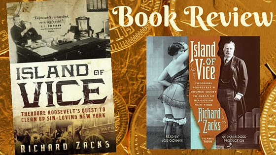 Kristin Holt | Book Review by Author Kristin Holt: ISLAND OF VICE: THEODORE ROOSEVELT'S QUEST TO CLEAN UP SIN-LOVING NEW YORK by Richard Zacks