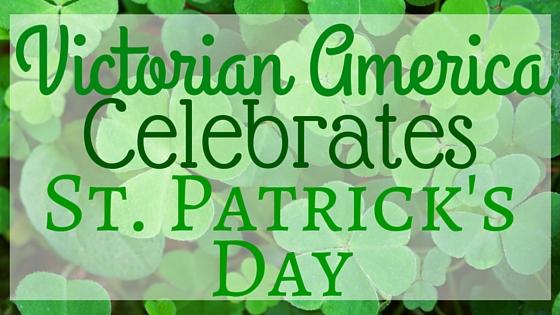 Kristin Holt   Victorian America Celebrates St. Patrick's Day