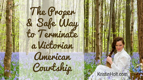 Kristin Holt | The Proper and Safe Way to Terminate a Victorian American Courtship