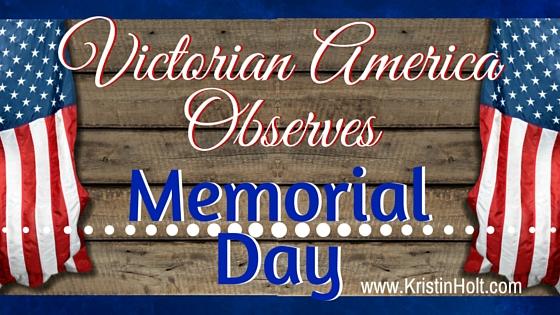 Kristin Holt   Victorian America Observes Memorial Day