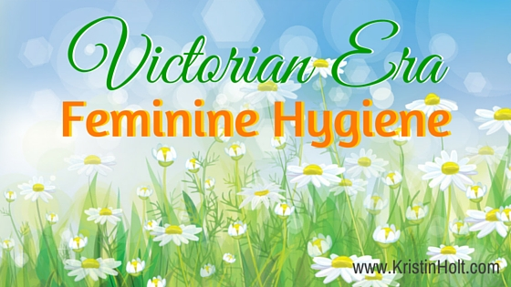Kristin Holt   Victorian Era Feminine Hygiene