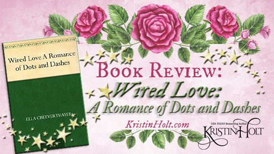 Kristin Holt | Book Review: Wired Love: A Romance of Dots and Dashes by Ella Thayer