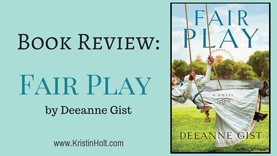 Book Review by Author Kristin Holt: FAIR PLAY by Deanne Gist