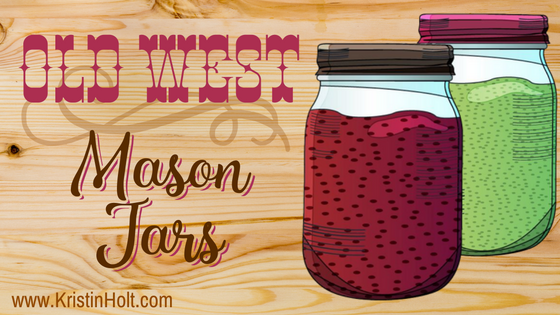 Kristin Holt | Old West Mason Jars