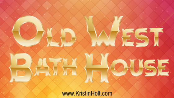 Kristin Holt | Old West Bath House