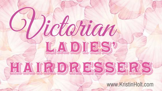 Kristin Holt   Victorian Ladies' Hairdressers