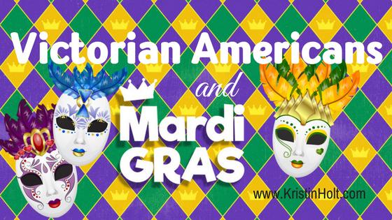 Kristin Holt | Victorian Americans and Mardi Gras