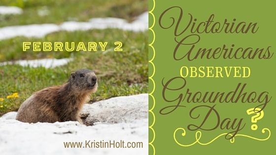 Kristin Holt | Victorian Americans Observed Groundhog Day?
