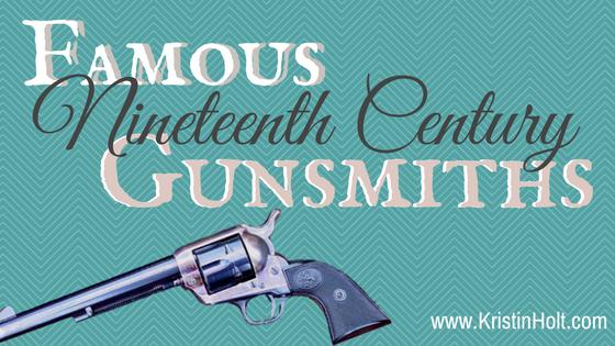 Kristin Holt  Famous Nineteenth Century Gunsmiths