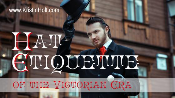 Kristin Holt | Hat Etiquette of the Victorian Era