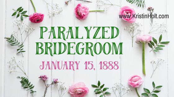 Kristin Holt | Paralyzed Bridegroom (1888)