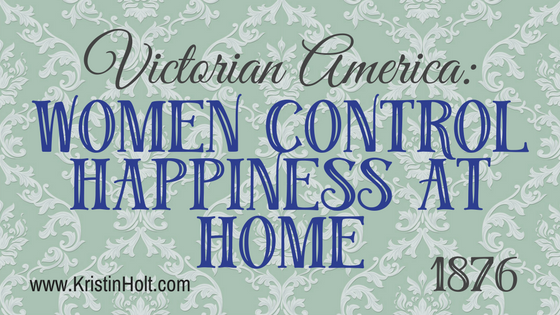 "Kristin Holt - ""Victorian America: Women Control Happiness at Home, 1876"" by USA Today Bestselling Author Kristin Holt."