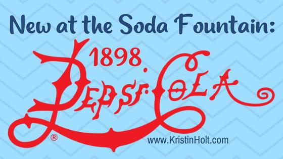Kristin Holt   New at the Soda Fountain: Pepsi-Cola!