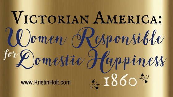 Victorian America: Women Responsible for Domestic Happiness (1860)