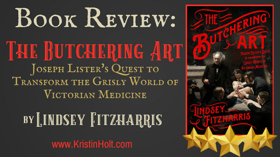 """Kristin Holt - """"Book Review: The Butchering Art: Joseph Lister's Quest to Transform... by Lindsey Fitzharris"""" by Author Kristin Holt."""