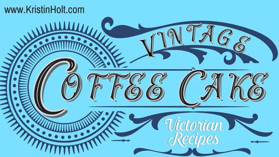 Kristin Holt | Vintage Coffee Cake- Victorian Recipes