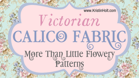 """Kristin Holt - """"Victorian Calico Fabric: More than Little Flowery Patterns"""" by USA Today Bestselling Author Kristin Holt."""