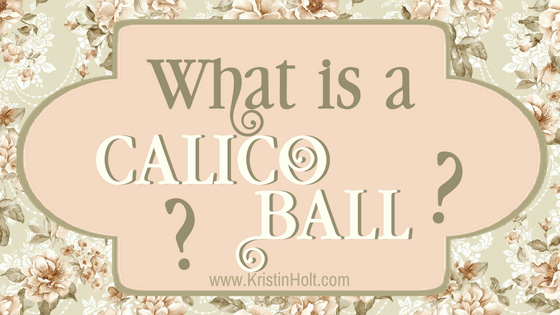 "Kristin Holt - ""What is a Calico Ball?"" by USA Today Bestselling Author Kristin Holt."