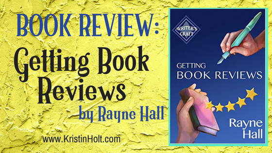 """Kristin Holt - """"BOOK REVIEW: Getting Book Reviews by Rayne Hall"""" by Author Kristin Holt."""