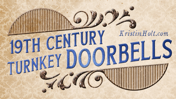 Kristin Holt -19th (Nineteenth) Century Turnkey Doorbells, by USA Today Bestselling Author Kristin Holt.