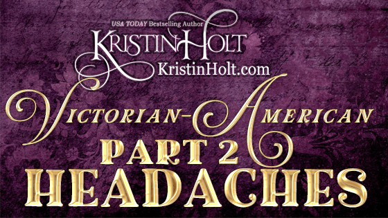 Victorian-American Headaches: Part 2
